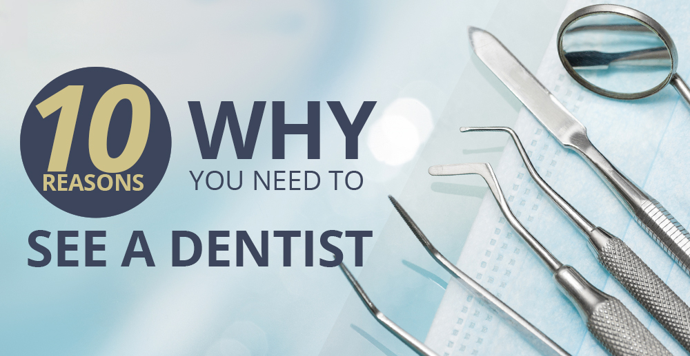 10 Reasons Why You Need to See a Dentist